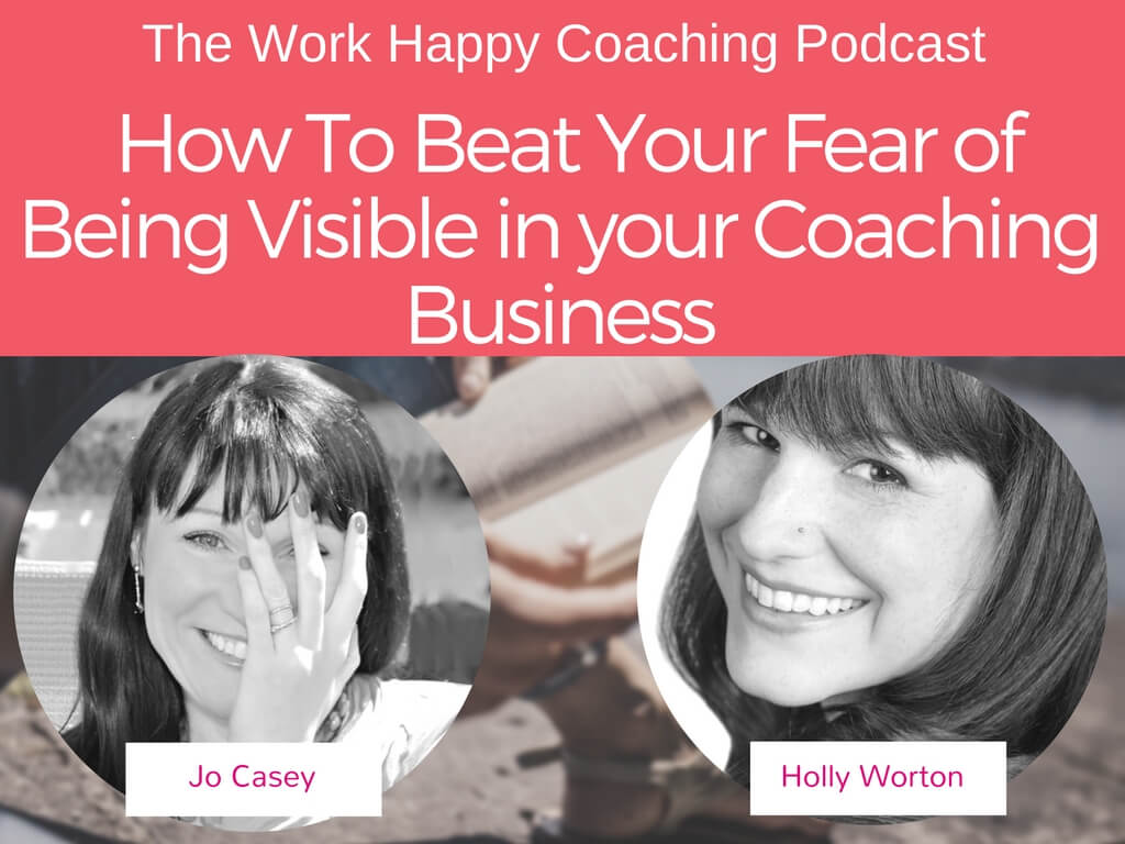 How To Beat Your Fear of Being Visible in your Coaching Business