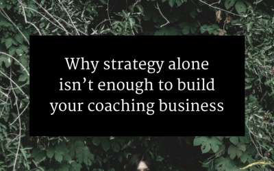 Why strategy alone isn't enough to build your coaching business