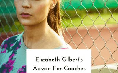 Elizabeth Gilbert's Advice For Coaches