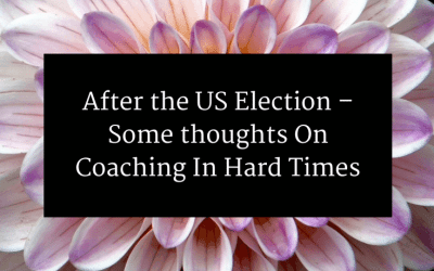 After the US Election – Some thoughts On Coaching In Hard Times